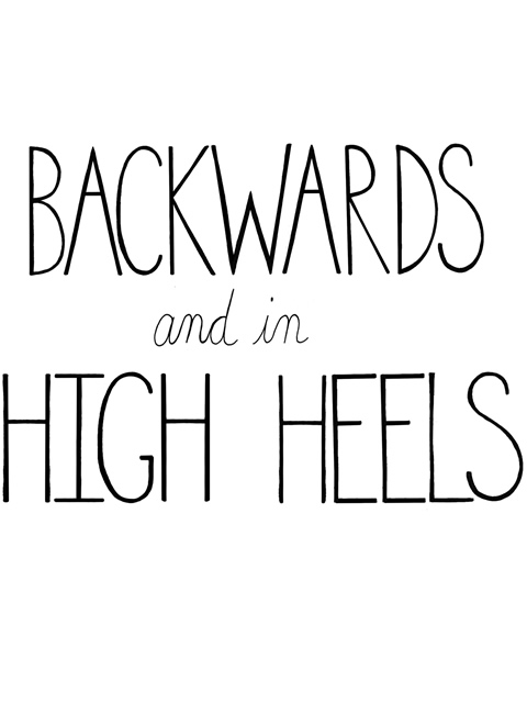 Backwards And In High Heels